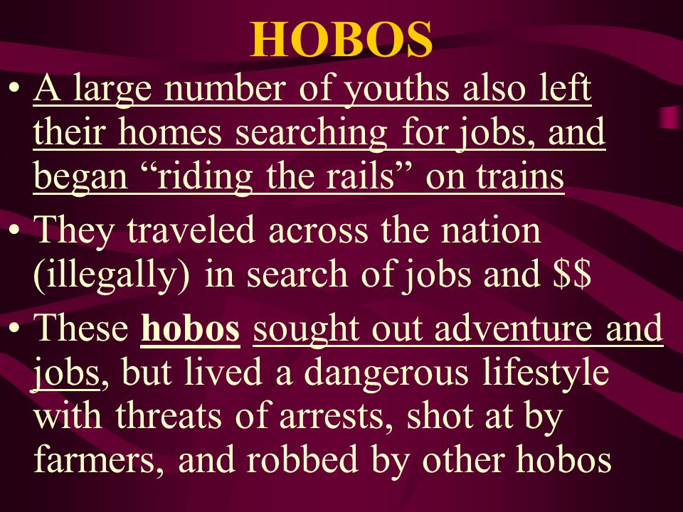 HOBOS A large number of youths also left their homes searching for jobs, and began riding the rails on trains.