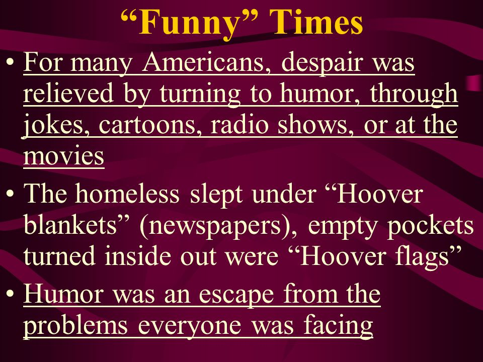 Funny Times For many Americans, despair was relieved by turning to humor, through jokes, cartoons, radio shows, or at the movies.