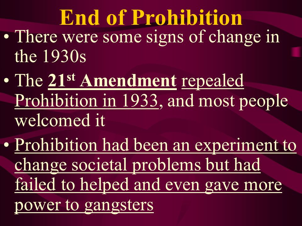 End of Prohibition There were some signs of change in the 1930s