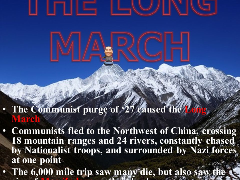 THE LONG MARCH The Communist purge of '27 caused the Long March