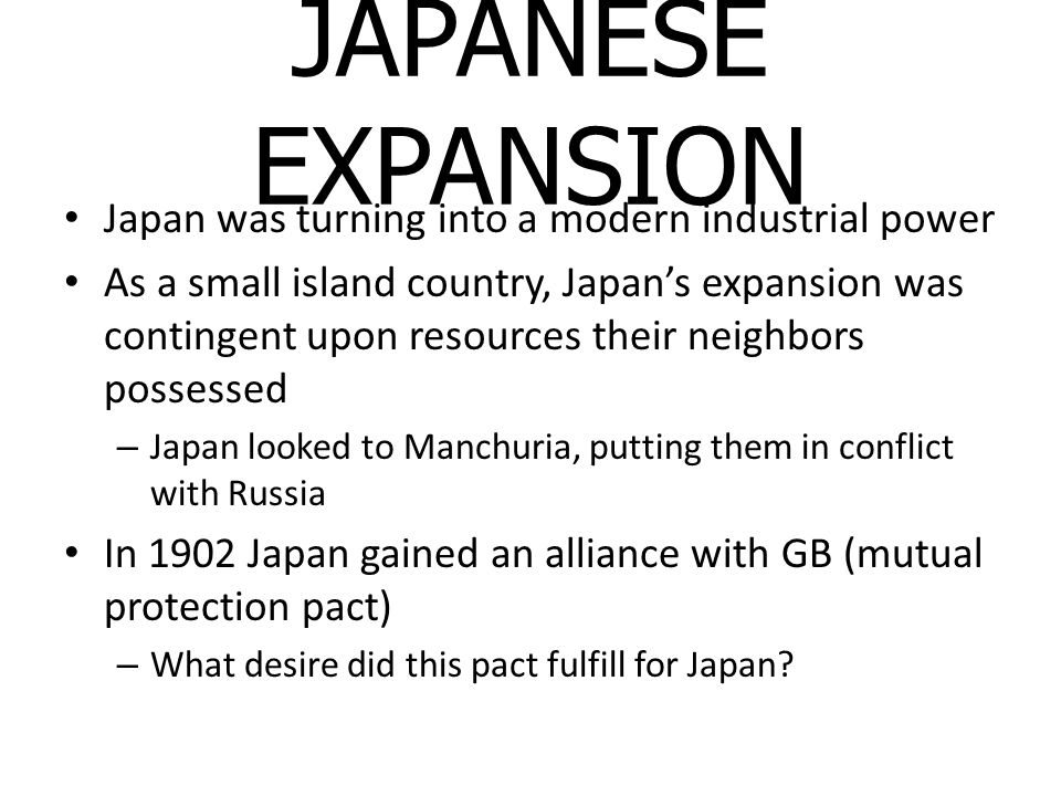 JAPANESE EXPANSION Japan was turning into a modern industrial power