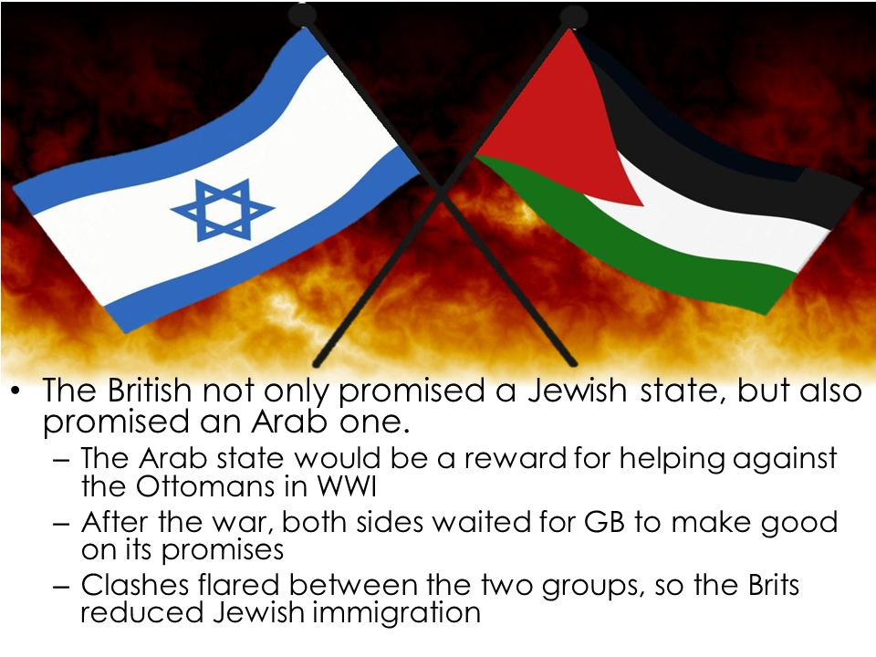 The British not only promised a Jewish state, but also promised an Arab one.