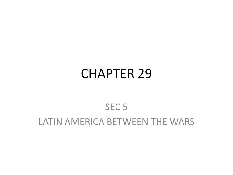SEC 5 LATIN AMERICA BETWEEN THE WARS