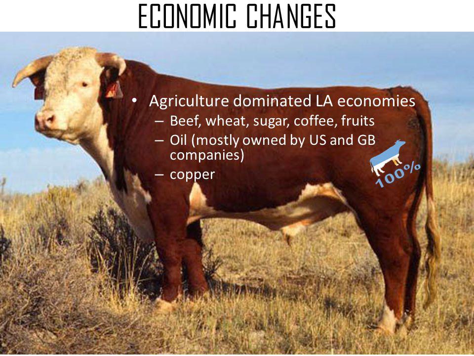 ECONOMIC CHANGES Agriculture dominated LA economies