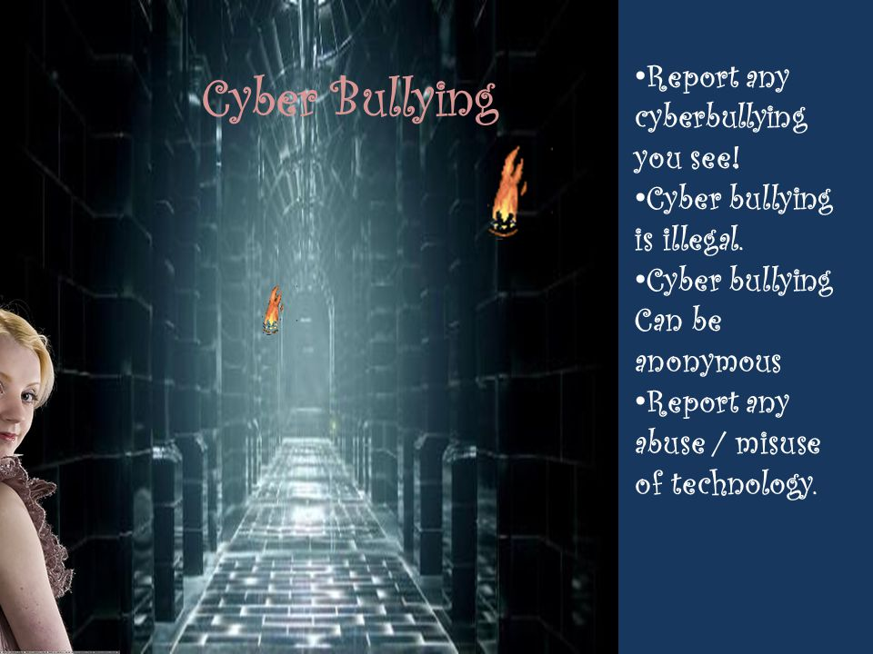 Cyber Bullying Report any cyberbullying you see!
