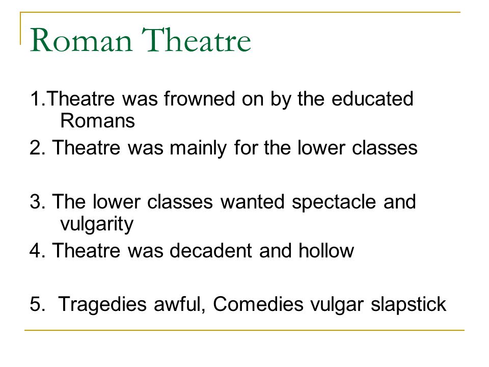 Roman Theatre 1.Theatre was frowned on by the educated Romans