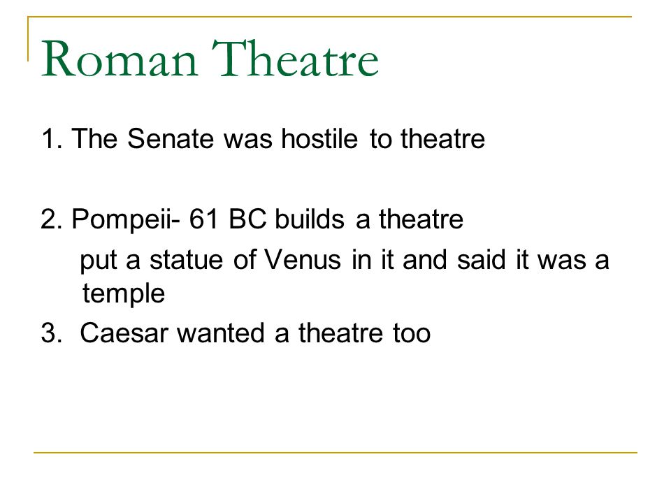 Roman Theatre 1. The Senate was hostile to theatre