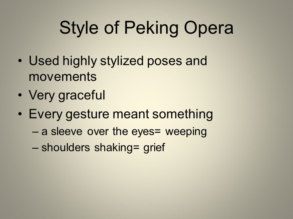 Style of Peking Opera Used highly stylized poses and movements