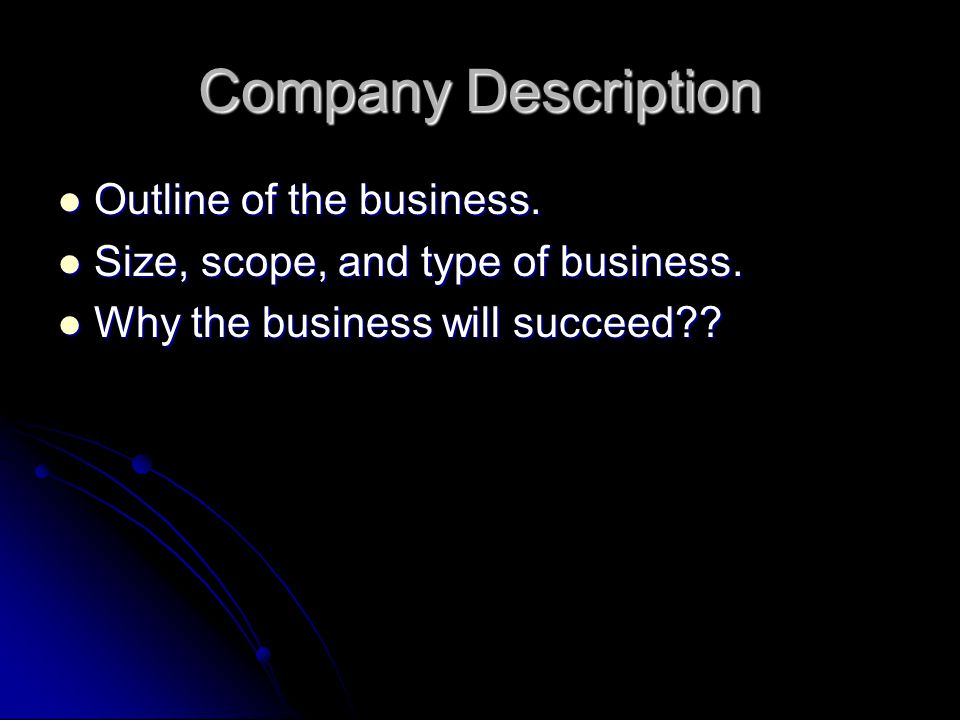 Company Description Outline of the business.