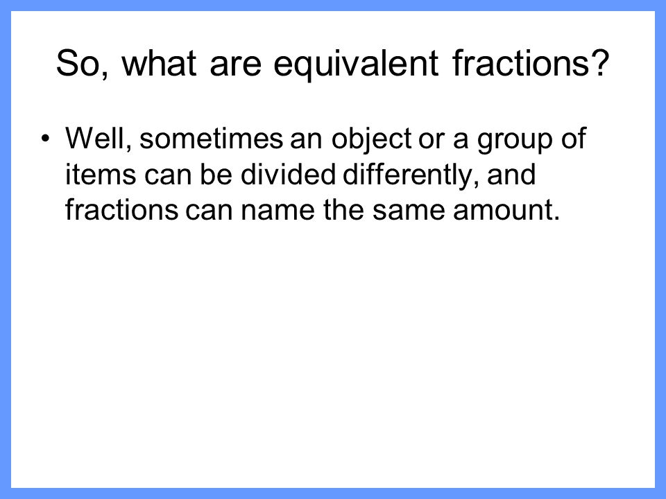 So, what are equivalent fractions