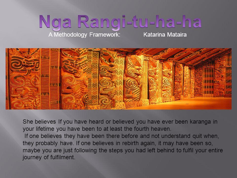Nga Rangi-tu-ha-ha A Methodology Framework: Katarina Mataira