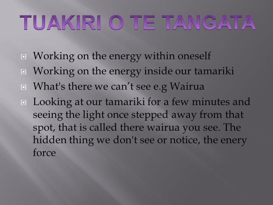 TUAKIRI O TE TANGATA Working on the energy within oneself