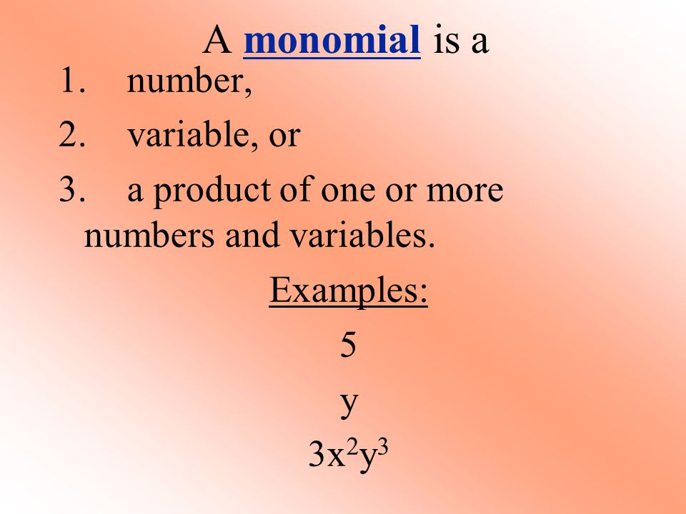 A monomial is a 1. number, 2. variable, or