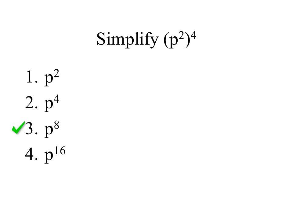 Simplify (p2)4 p2 p4 p8 p16