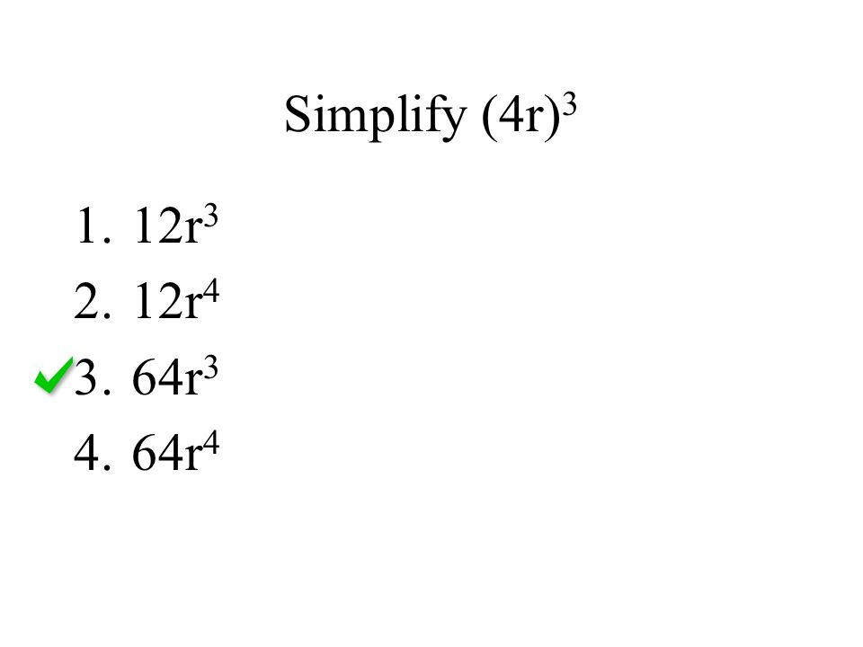 Simplify (4r)3 12r3 12r4 64r3 64r4