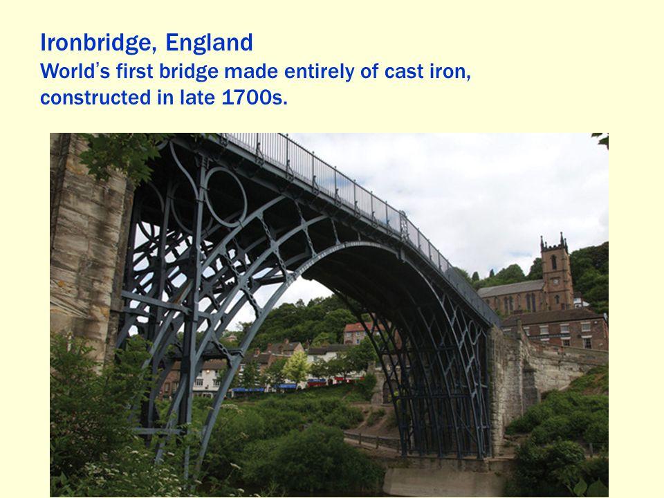 Ironbridge, England World's first bridge made entirely of cast iron,