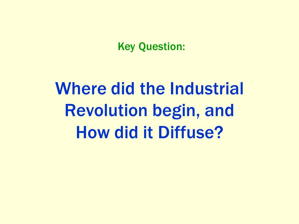 Where did the Industrial Revolution begin, and How did it Diffuse