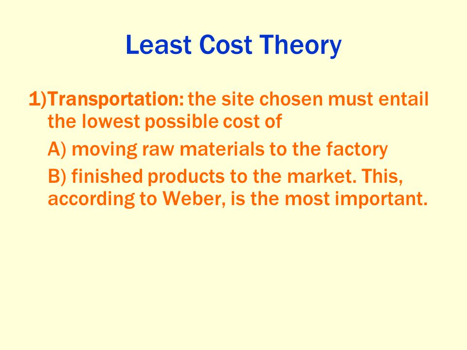 Least Cost Theory Transportation: the site chosen must entail the lowest possible cost of. A) moving raw materials to the factory.