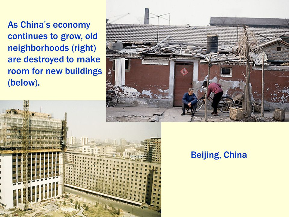 As China's economy continues to grow, old neighborhoods (right) are destroyed to make room for new buildings (below).