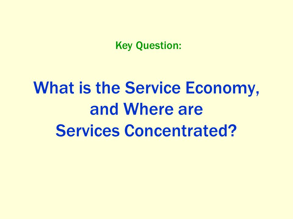 What is the Service Economy, and Where are Services Concentrated