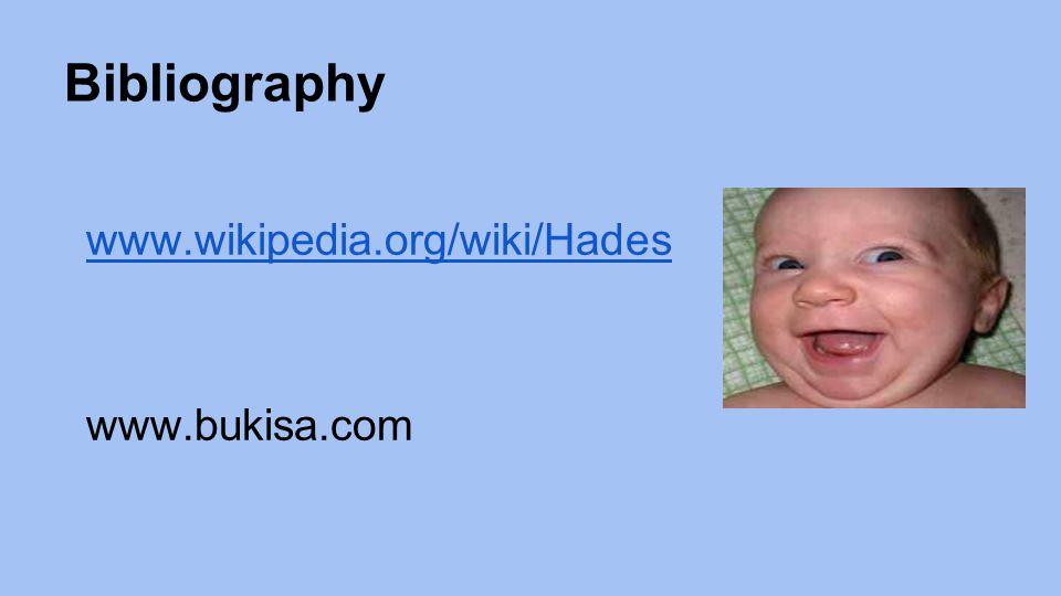 Bibliography www.wikipedia.org/wiki/Hades www.bukisa.com