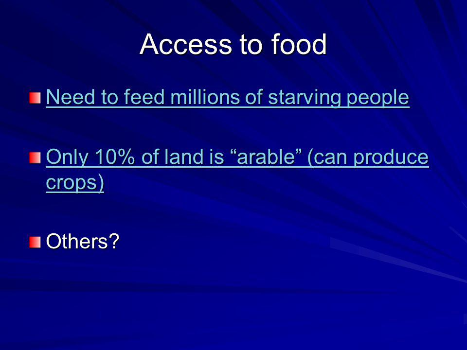 Access to food Need to feed millions of starving people