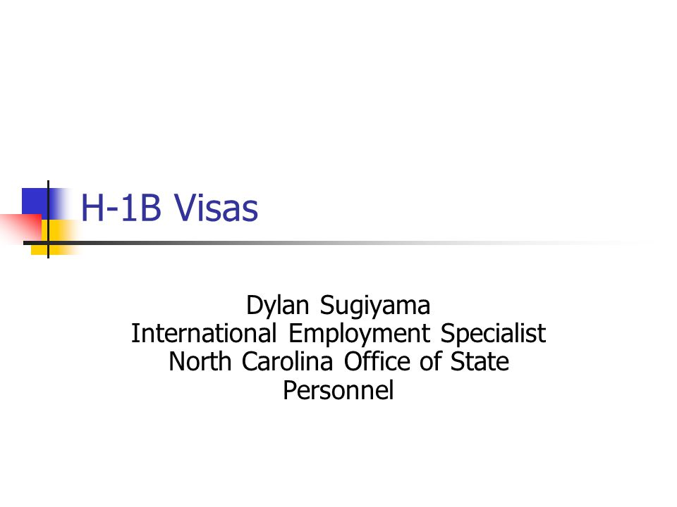 H-1B Visas Dylan Sugiyama International Employment Specialist North Carolina Office of State Personnel.