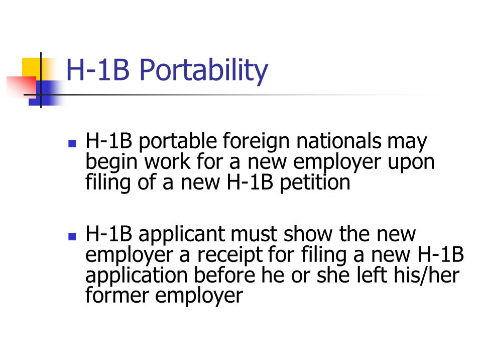 H-1B Portability H-1B portable foreign nationals may begin work for a new employer upon filing of a new H-1B petition.