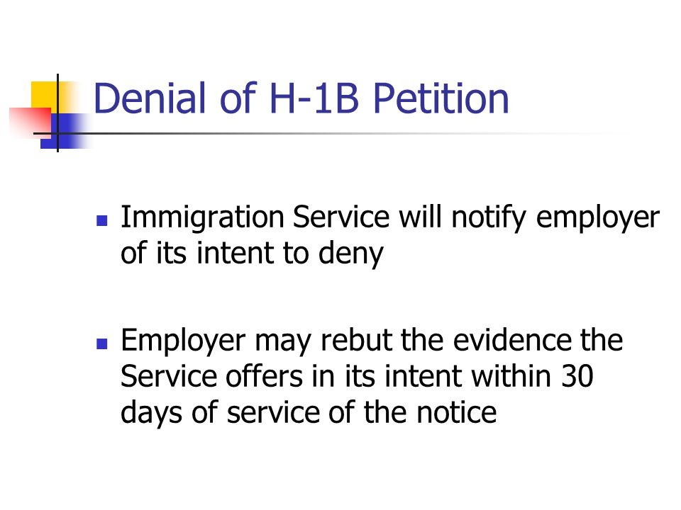 Denial of H-1B Petition Immigration Service will notify employer of its intent to deny.
