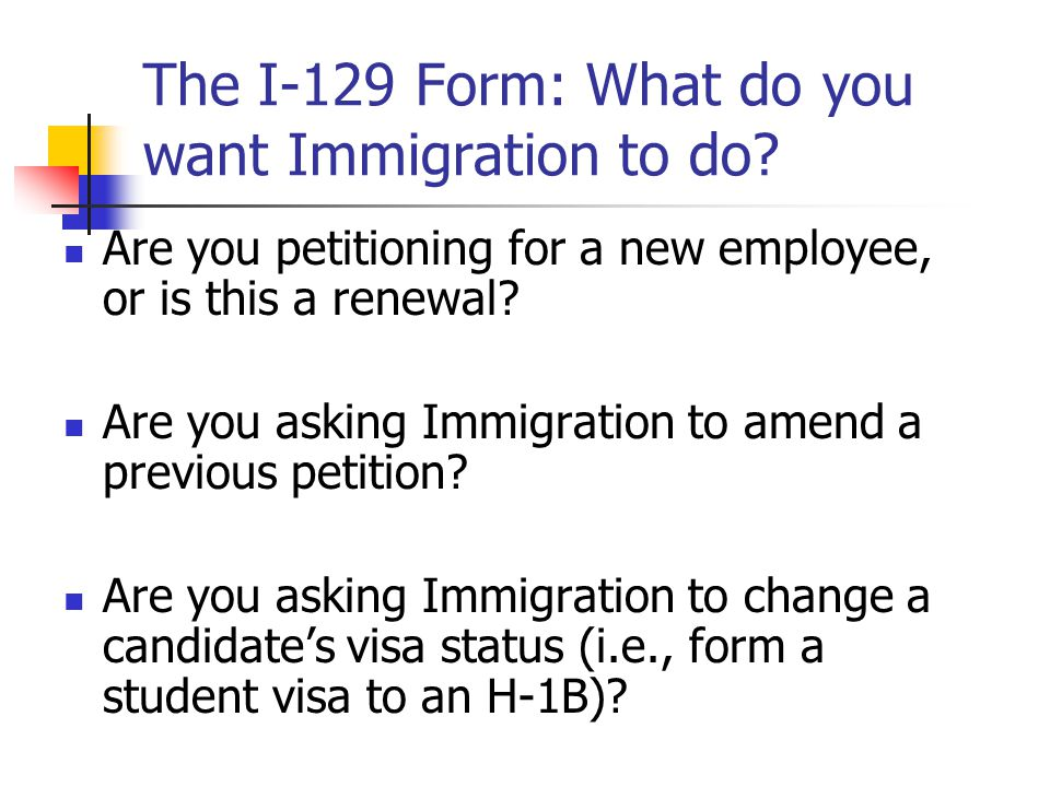 The I-129 Form: What do you want Immigration to do