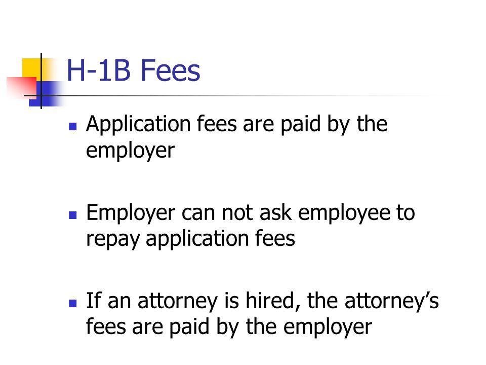 H-1B Fees Application fees are paid by the employer