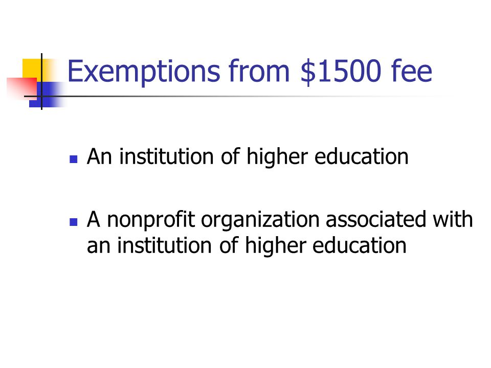 Exemptions from $1500 fee An institution of higher education