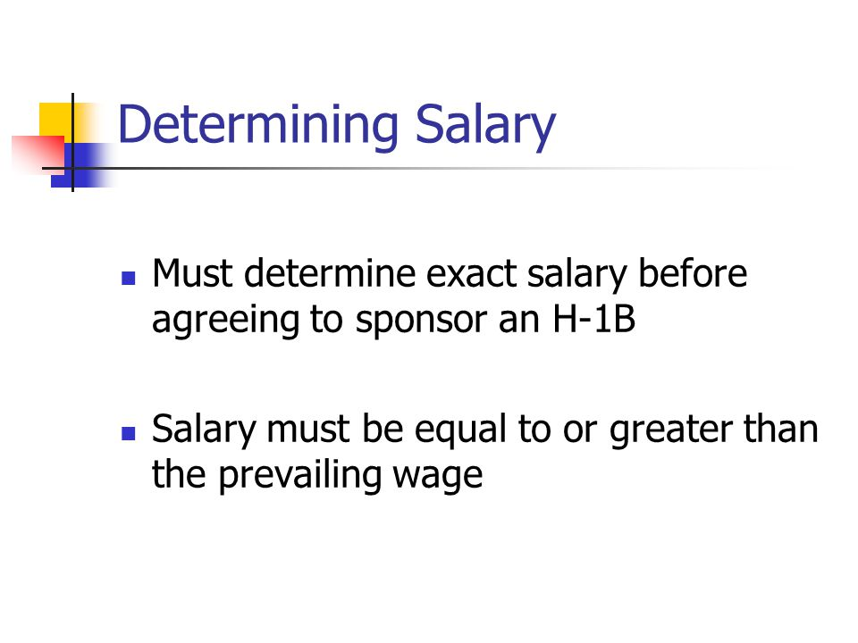 Determining Salary Must determine exact salary before agreeing to sponsor an H-1B.