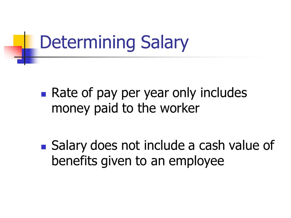 Determining Salary Rate of pay per year only includes money paid to the worker.
