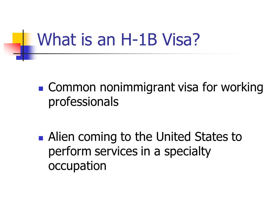 What is an H-1B Visa Common nonimmigrant visa for working professionals.