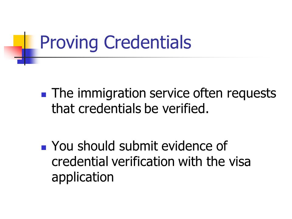 Proving Credentials The immigration service often requests that credentials be verified.