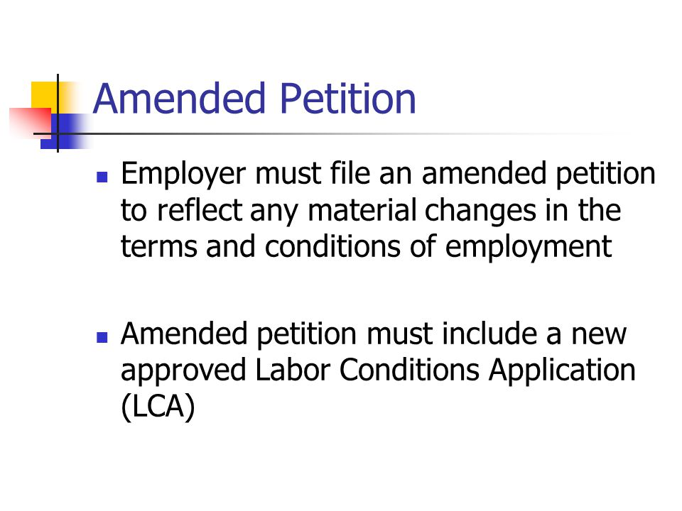 Amended Petition Employer must file an amended petition to reflect any material changes in the terms and conditions of employment.