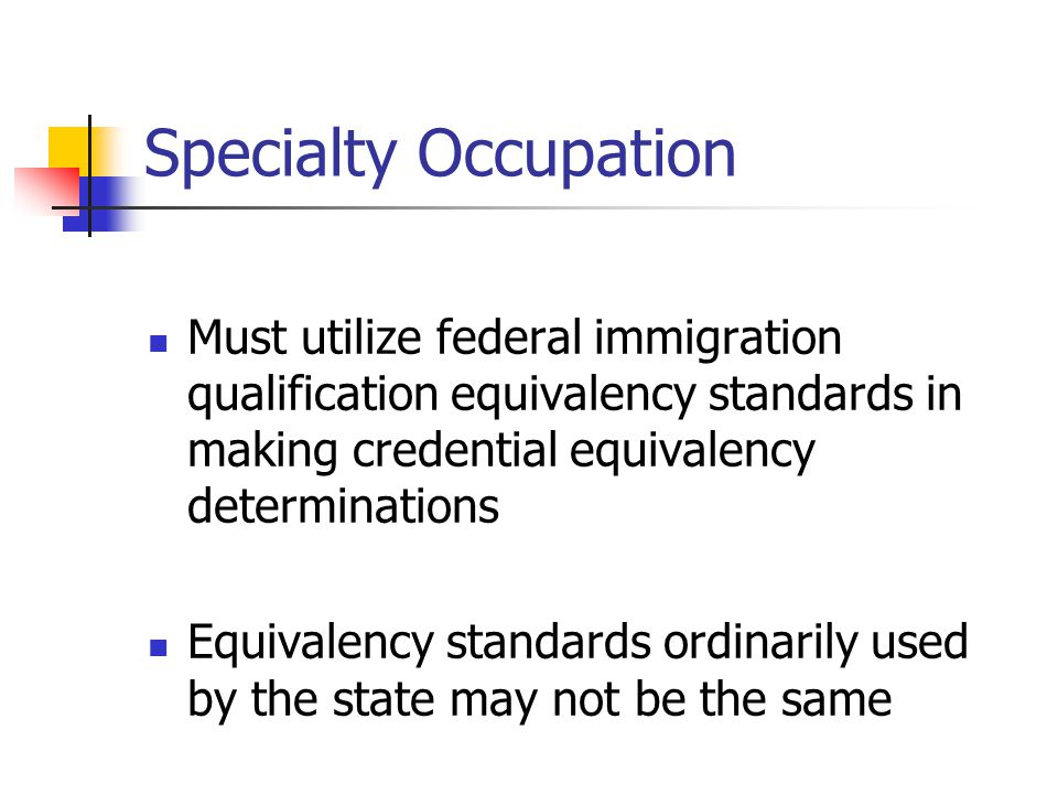 Specialty Occupation Must utilize federal immigration qualification equivalency standards in making credential equivalency determinations.