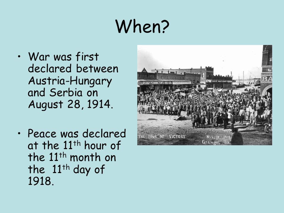 When War was first declared between Austria-Hungary and Serbia on August 28, 1914.