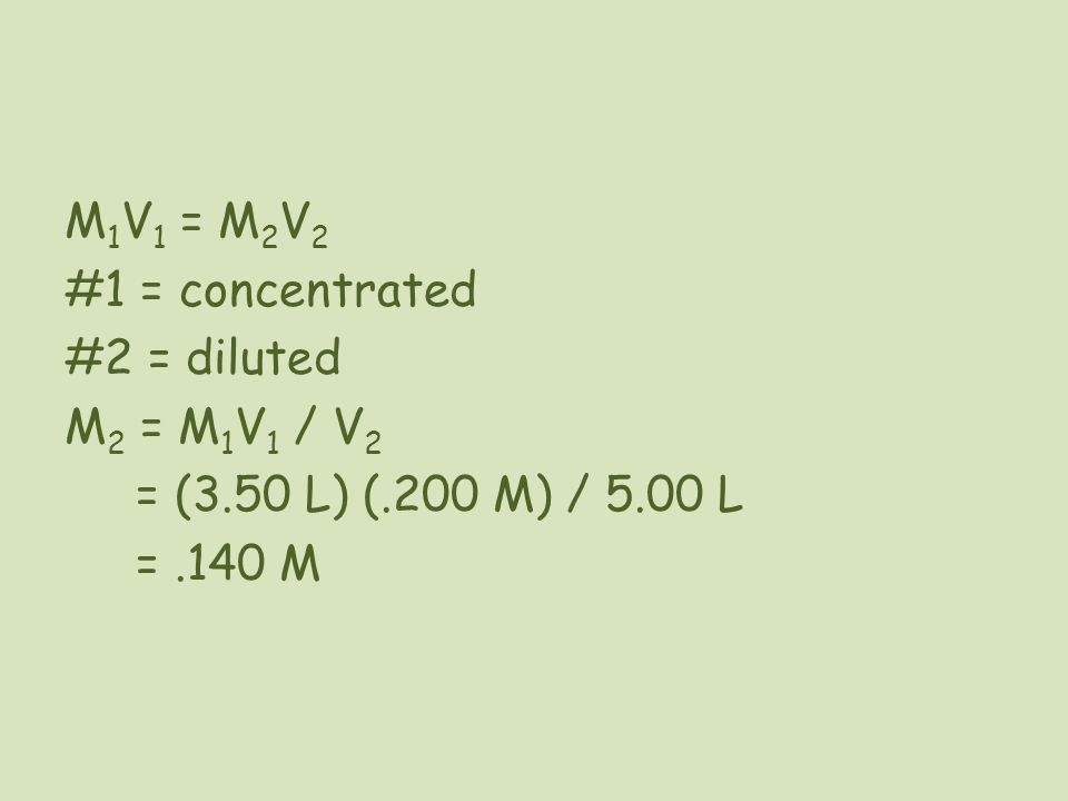 M1V1 = M2V2 #1 = concentrated #2 = diluted M2 = M1V1 / V2 = (3.50 L) (.200 M) / 5.00 L = .140 M