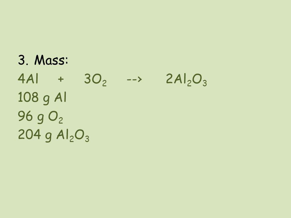 Mass: 4Al + 3O2 --› 2Al2O3 108 g Al 96 g O2 204 g Al2O3