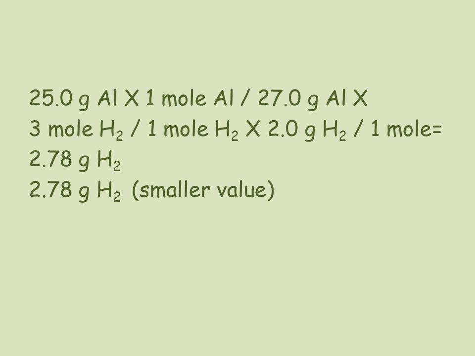 25. 0 g Al X 1 mole Al / 27. 0 g Al X 3 mole H2 / 1 mole H2 X 2
