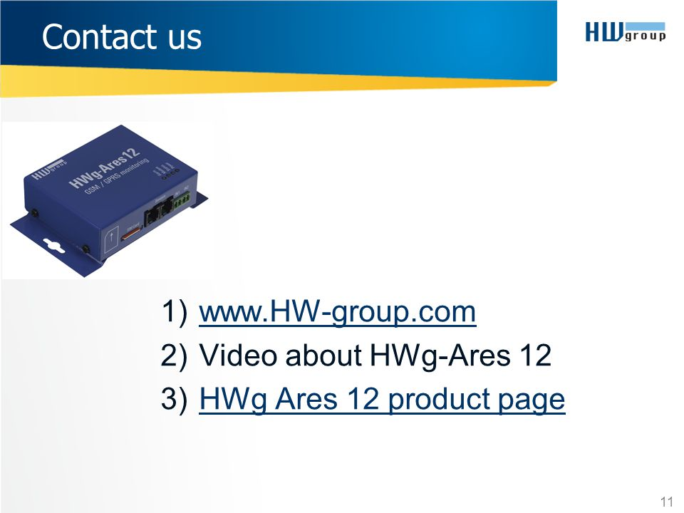 Contact us www.HW-group.com Video about HWg-Ares 12