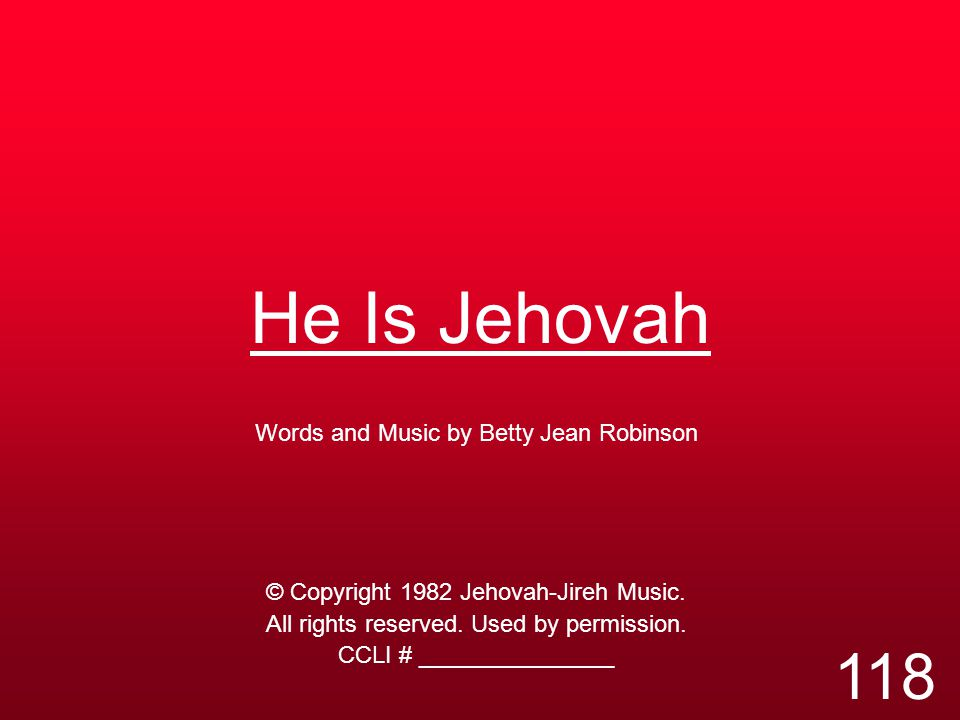 He Is Jehovah 118 Words and Music by Betty Jean Robinson