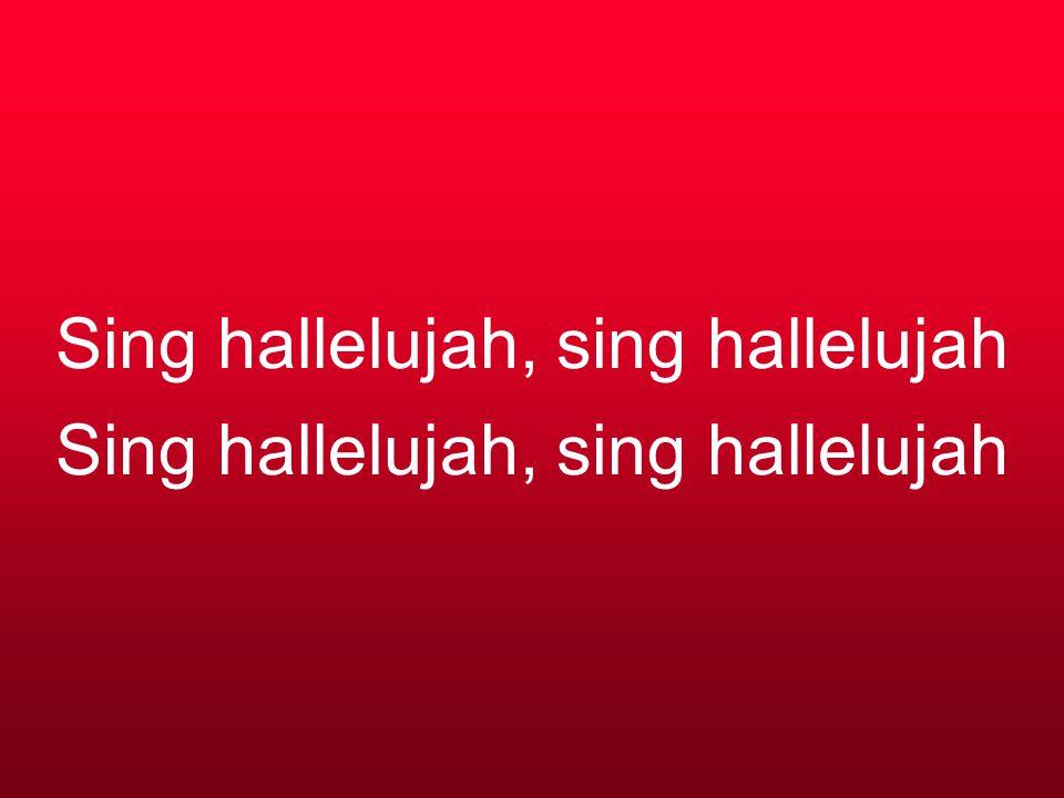 Sing hallelujah, sing hallelujah Sing hallelujah, sing hallelujah