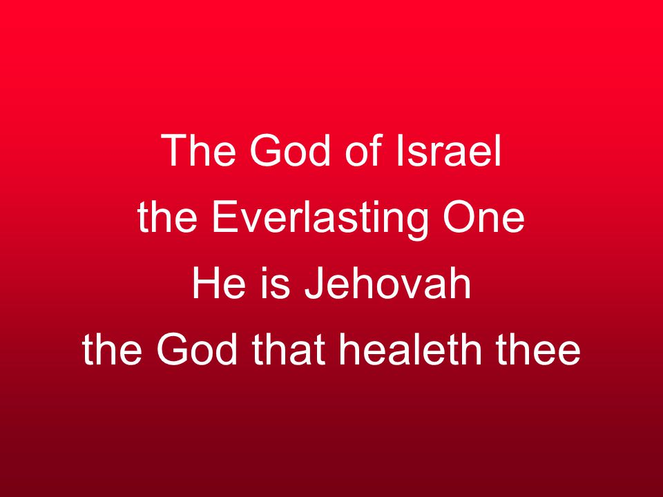 The God of Israel the Everlasting One He is Jehovah the God that healeth thee