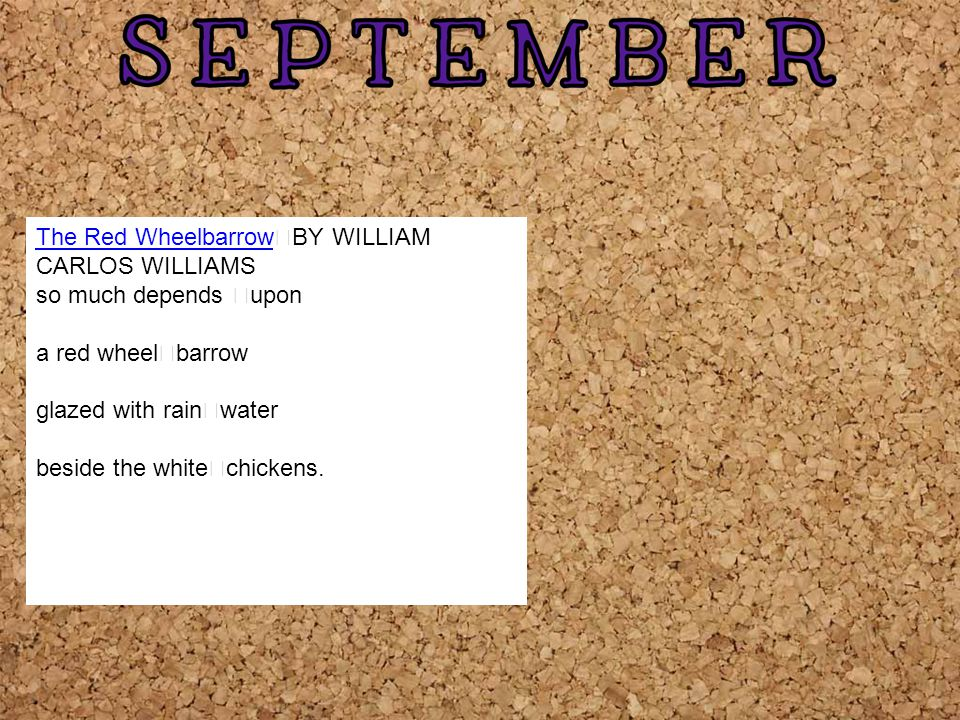 The Red Wheelbarrow BY WILLIAM CARLOS WILLIAMS