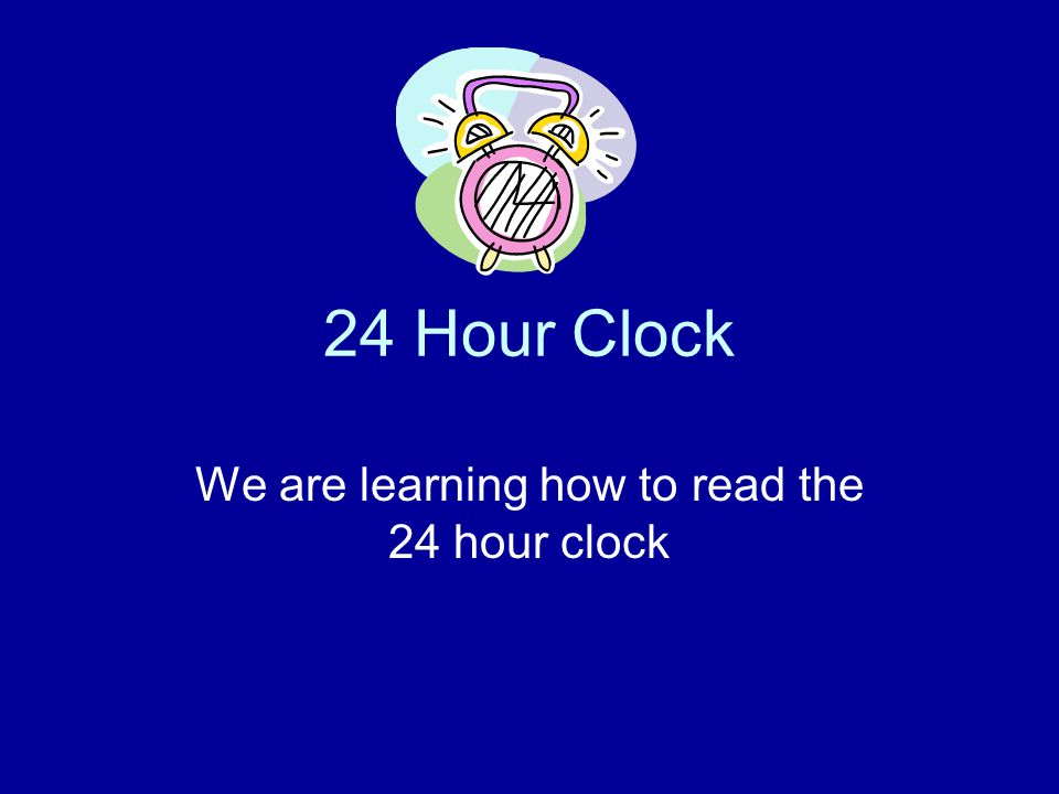 We are learning how to read the 24 hour clock
