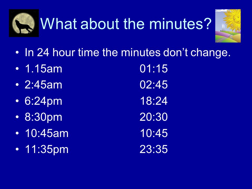 What about the minutes In 24 hour time the minutes don't change.