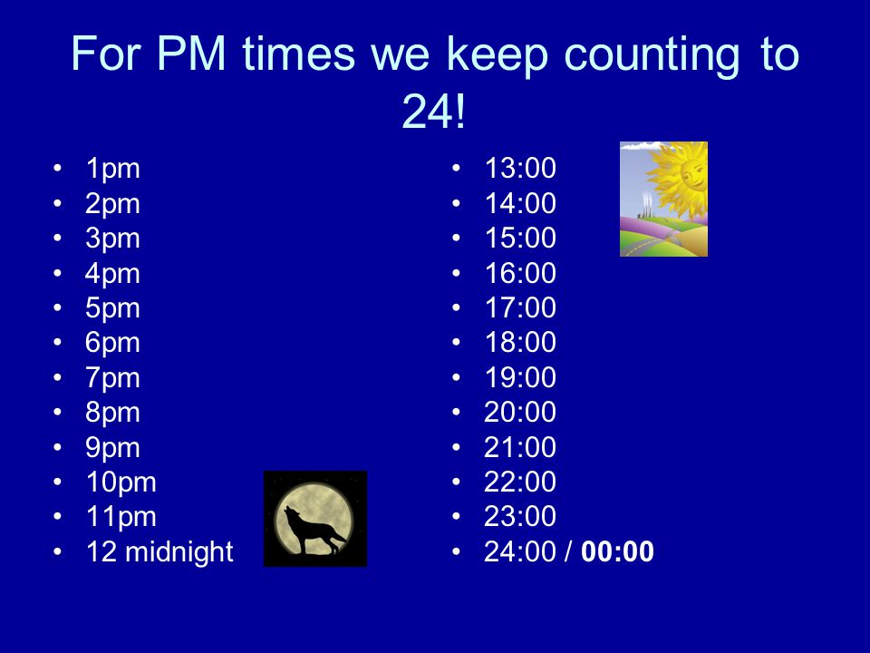 For PM times we keep counting to 24!